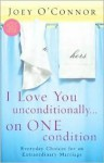 I Love You Unconditionally...on One Condition: Everyday Choices for an Extraordinary Marriage - Joey O'Connor