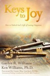 Keys to Joy: How to Unlock God's Gift of Lasting Happiness - Gaylyn Williams, Ken Williams