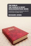 The Bible: The World's Most Misunderstood Book: Examining Popular Religious Beliefs in the Light of Bible Truth - Richard Jones