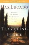 Traveling Light- Large Print Edition - Max Lucado
