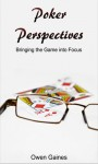 Poker Perspectives: Bringing the Game into Focus - Owen Gaines, Jack Welch
