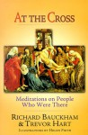 At the Cross: Meditations on People Who Were There - Richard Bauckham, Trevor A. Hart