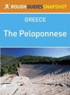 The Peloponnese Rough Guides Snapshot Greece (includes Corinth, The Argolid, Mycenae, Argos, Nafplio, Epidaurus, Monemvasia, Kythira, The Mani, Sparti, ... Patra, Kalavryta) (Rough Guide to...) - Rough Guides