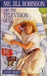 Me, Jill Robinson and the Television Quiz - Anne Digby