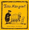 Titta Max grav! - Barbro Lindgren, Eva Eriksson