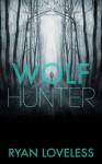 Wolf Hunter - Ryan Loveless