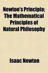 Newton's Principia; The Mathematical Principles of Natural Philosophy - Isaac Newton