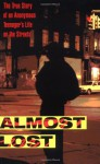 Almost Lost: The True Story of an Anonymous Teenager's Life on the Streets - Beatrice Sparks, Phillip Morgenstern