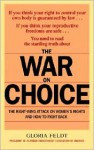 The War on Choice: The Right-Wing Attack on Women's Rights and How to Fight Back - Gloria Feldt