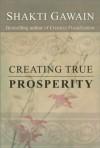 Creating True Prosperity (Gawain, Shakti) - Shakti Gawain