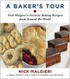 A Baker's Tour: Nick Malgieri's Favorite Baking Recipes from Around the World - Nick Malgieri