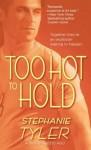 Too Hot to Hold: A Novel - Stephanie Tyler
