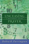 Unceasing Prayer: A Beginner's Guide - Debra K. Farrington, Phyllis A. Tickle