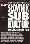 Mały słownik subkultur młodzieżowych - Mirosław Pęczak