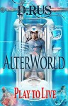 AlterWorld (Play to Live: Book #1) - D. Rus
