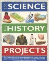 300 Science and History Projects: Step-By-Step Fun Science Experiments and History Craft Projects for Home Learning and School Study - Chris Oxlade