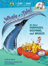 A Whale of a Tale!: All About Porpoises, Dolphins, and Whales - Bonnie Worth, Joe Mathieu, Aristides Ruiz