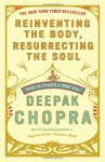 Reinventing the Body, Resurrecting the Soul: How to Create a New You - Deepak Chopra