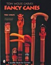 Tom Wolfe Carves Fancy Canes - Tom Wolfe, Molly Higgins