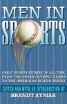Men In Sports: Great Sports Stories of All Time from the Greek Olympic Games to the American Wo rld Series - Brandt Aymar