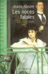 Les Noces Fatales: Roman - Alain Absire