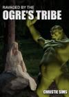 Taken by the Ogre's Tribe (Ogre Erotica) - Christie Sims, Alara Branwen