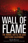 Wall of Flame: The Heroic Battle to Save Southern California - Erich Krauss