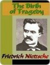 The Birth of Tragedy Out of the Spirit of Music - Friedrich Nietzsche