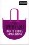 Mala de Senhora e Outras Histórias - Clara Ferreira Alves