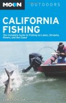 Moon California Fishing: The Complete Guide to Fishing on Lakes, Streams, Rivers, and the Coast - Tom Stienstra