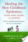Healing the New Childhood Epidemics: Autism, ADHD, Asthma, and Allergies: The Groundbreaking Program for the 4-A Disorders - Kenneth Bock, Cameron Stauth