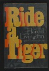 Ride a Tiger: A Novel - Harold Livingston