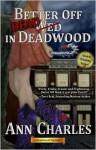 Better Off Dead In Deadwood (Deadwood Mystery # 4) - Ann Charles