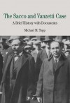 The Sacco and Vanzetti Case: A Brief History with Documents - Michael M. Topp
