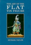 Art of the Flat Tin Figure - Michael Taylor