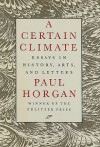 A Certain Climate: Essays in History, Arts, and Letters - Paul Horgan