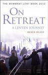 On Retreat: A Lenten Journey: The Mowbray Lent Book 2012 - Andrew Walker