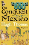 The Conquest Of Mexico - Hugh Thomas