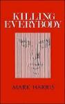 Killing Everybody - Mark Harris