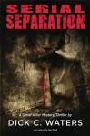 Serial Separation (Scott Tucker Series) - Dick Waters, Terri Johnston, Kurt Bredt