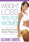 Weight Loss Tips: Book Plan For Fast, Healthy Weight Loss For Women - Suzanne Somers