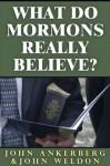 What Do Mormons Really Believe - John Ankerberg, John Weldon