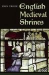 English Medieval Shrines - John Crook