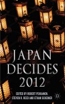 Japan Decides 2012: The Japanese General Election - Robert Pekkanen, Steven Reed, Ethan Scheiner