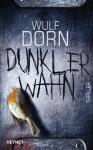 Dunkler Wahn - Wulf Dorn