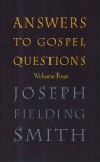 Answers to Gospel Questions Volume 4 - Joseph Fielding Smith