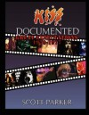 Kiss Documented Volume One: Great Expectations 1970-1977 - Scott Parker