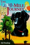 The 1,000-Mile Journey: The Story of a Brave Labrador, an Incredible Journey and a Little Girl's Faith - Ed Dunlop