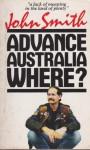Advance Australia Where? - John Smith