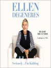 Seriously...I'm Kidding (Audio) - Ellen DeGeneres
